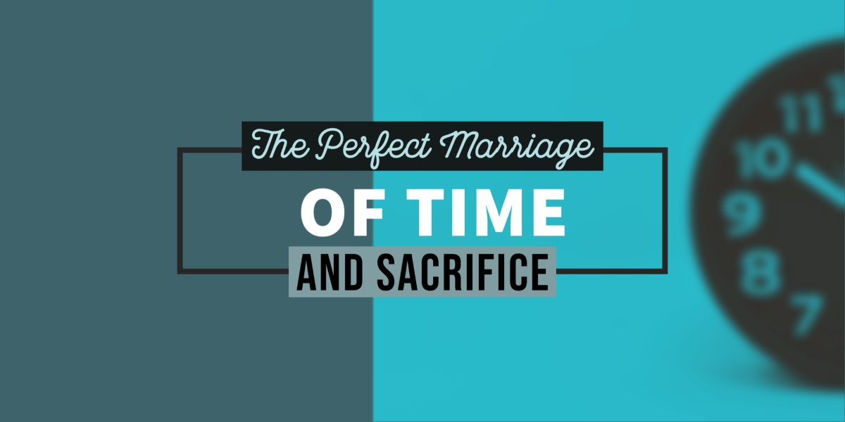 The Perfect Marriage of Sacrifice and Time